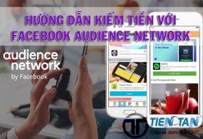 Hướng dẫn kiếm tiền với Facebook Audience Network chi tiết mới nhất