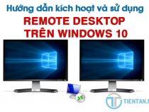 Hướng dẫn bật Remote Desktop trên Windows 10 và cách sử dụng
