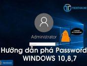Hướng dẫn phá mật khẩu Windows, Reset Password máy tính Win 10, 8, 7