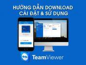 Teamviewer là gì? Cách tải về phần mềm TeamViewer mới nhất