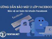 Cách bảo mật 2 lớp Facebook an toàn tuyệt đối tránh bị hack